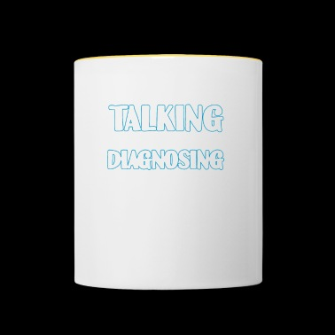 Keep Talking I'm Diagnosing You T-Shirt Geschenk - Tasse zweifarbig