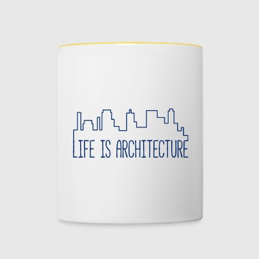 Architect / Architecture: Life Is Architecture - Contrasting Mug
