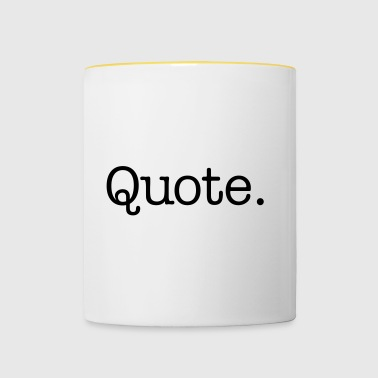 Quote. - Contrasting Mug