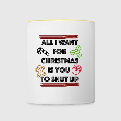 All I want for christmas is you shut up - Contrasting Mug