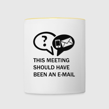 This meeting shouldhave been in e-mail - Contrasting Mug