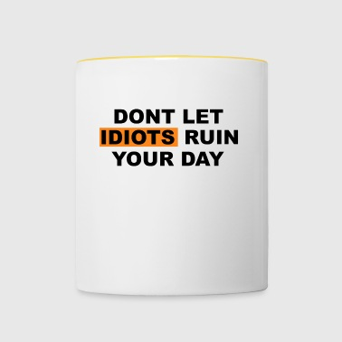 DONT LET IDIOTS RUIN YOUR DAY - Tasse zweifarbig