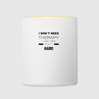 i dont need therapy i just need to go to KAIRO - Tasse zweifarbig
