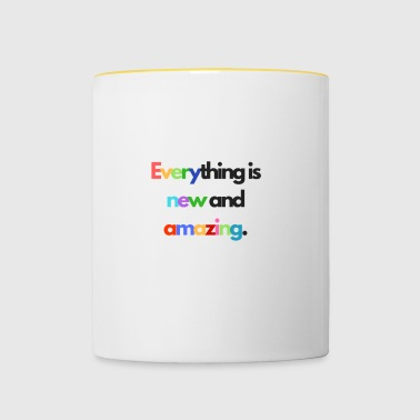 Everything is new and amazing. - Contrasting Mug