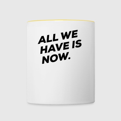 All we have is NOW - Contrasting Mug