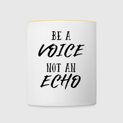 Be a Voice, not an Echo - Opinion Echo Voice Loud - Contrasting Mug