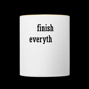 Finish Everything - Tasse zweifarbig
