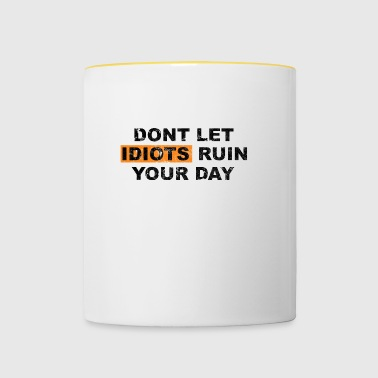 DONT LET IDIOTS RUIN YOUR DAY vintage - Tasse zweifarbig