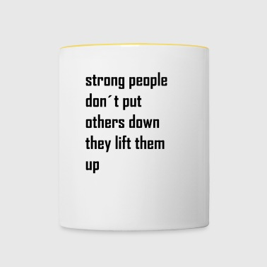 strong people don't put others down they lift them - Mok tweekleurig
