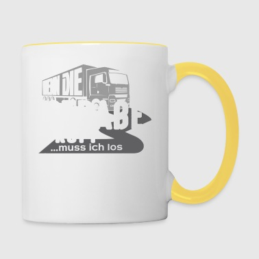 Truck driver - If the road I ruft..muss los - Contrasting Mug