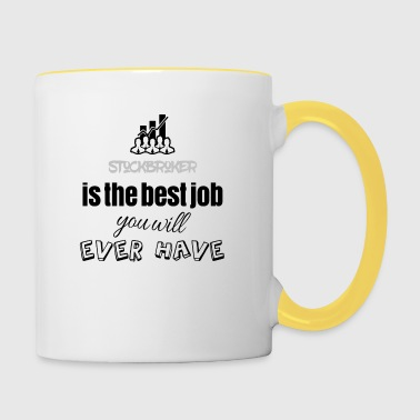 Stockbroker is the best job you will ever have - Tasse zweifarbig
