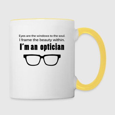 Optiker: Eyes are the windows to the soul. I frame - Tasse zweifarbig