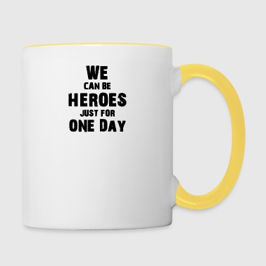 We can be heroes just for one day - Contrasting Mug