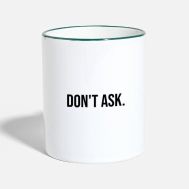 Ask Do not ask - Two-Tone Mug