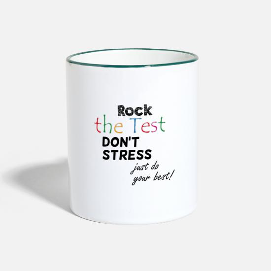 Test Mugs & Drinkware - Rock the test, do not stress, just do your best - Two-Tone Mug white/dark green