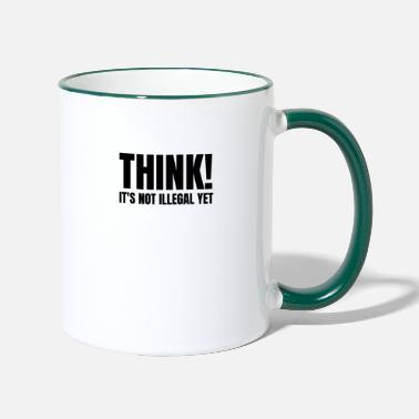 Think! Its Not Illegal Yet - Two-Tone Mug