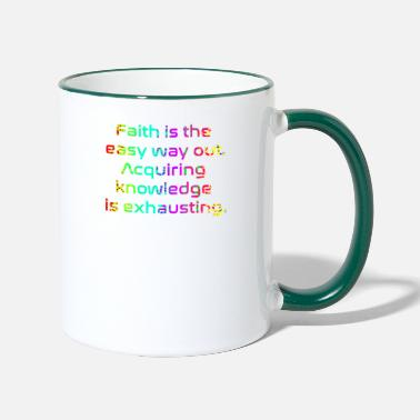 Faith is the easy way out - Two-Tone Mug