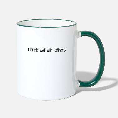 I drink well with others - Two-Tone Mug