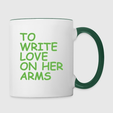 to write love on her arms green - Tasse zweifarbig