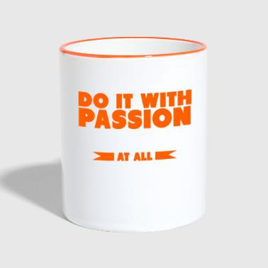 Do It Do It With Passion - Tasse zweifarbig