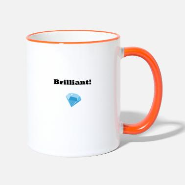 Brilliant brilliant - Two-Tone Mug