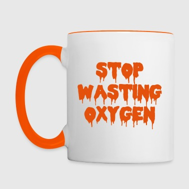 Stop Wasting Oxygen Funny Quote - Tasse zweifarbig