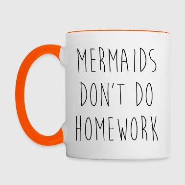 Mermaids Homework 2 Funny Quote - Taza en dos colores