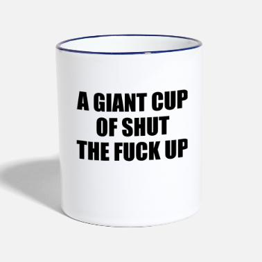 Fuck A Giant Cup of Shut the Fuck Up - Tasse zweifarbig