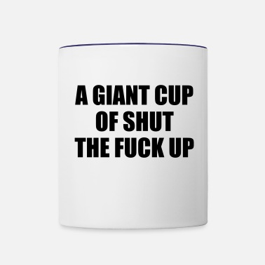 Shut The Fuck Up A Giant Cup of Shut the Fuck Up - Contrasting Mug