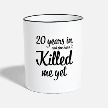 Hochzeitstag 20 years in and she hasn`t killed me yet Geschenk - Tasse zweifarbig