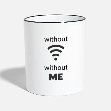 Without without wifi without me - Two-Tone Mug