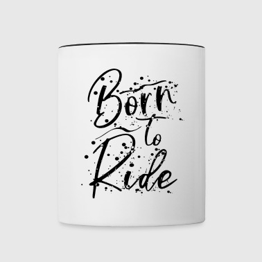 Born to ride - Born to drive - Contrasting Mug
