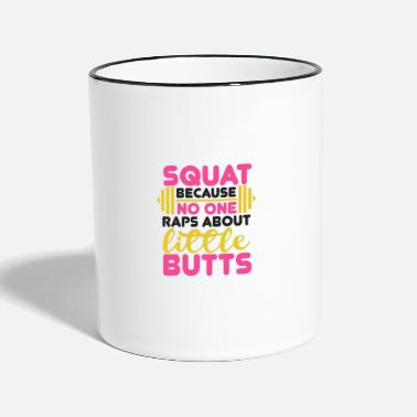 Squat Squat because no one Raps about little Butts - Tasse zweifarbig