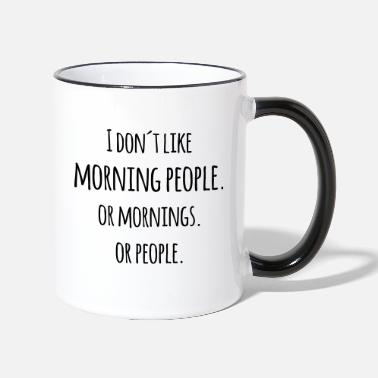 I don´t like morning people Morgenmuffel Spruch - Tasse zweifarbig