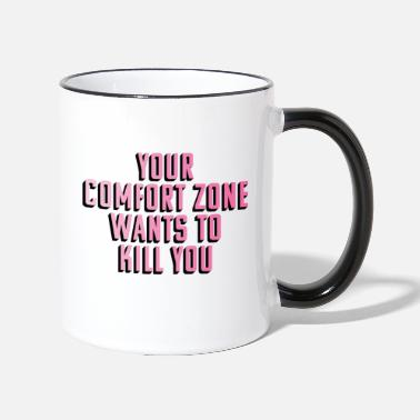 Kill Zone YOUR COMFORT ZONE WANTS TO KILL YOU - Two-Tone Mug
