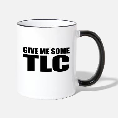 Tlc give me some tlc quote - Two-Tone Mug