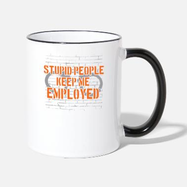 Stupid People Keep Me Employed Stupid People Keep Me Employed Funny Officer - Two-Tone Mug