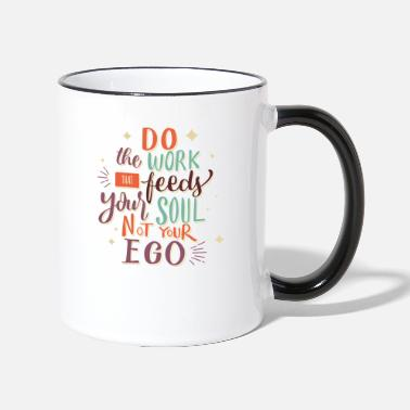 Soul Do-the-work-that-feeds-your-soul-not-your-ego-bunt - Tasse zweifarbig