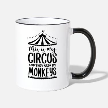 Circus This is my Circus and they are my monkeys - Tasse zweifarbig