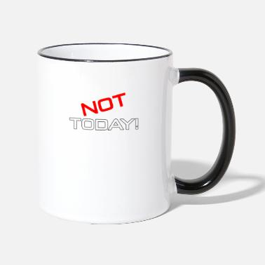 Today not today not today - Two-Tone Mug