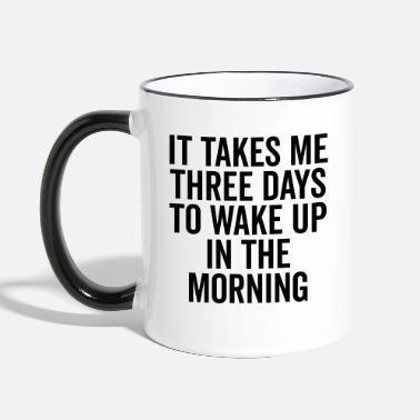 Up Three Days Wake Up Funny Quote - Mug contrasté