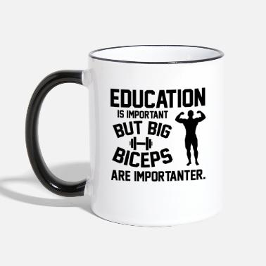 Big Education is important. Big Biceps are importanter - Kontrastmugg