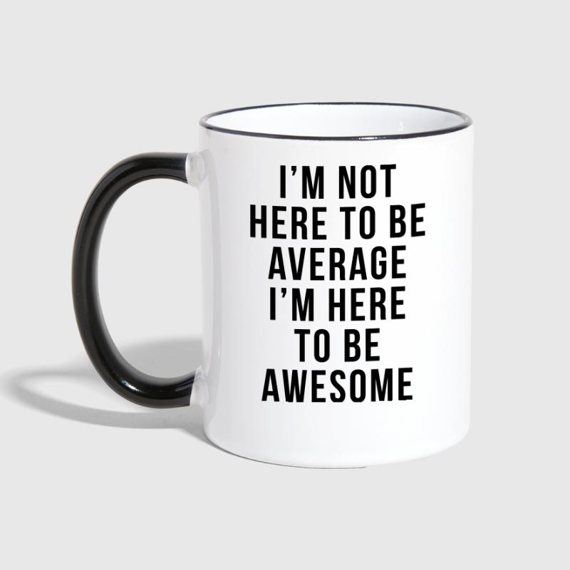 I'm Here To Be Awesome  - Tasse zweifarbig