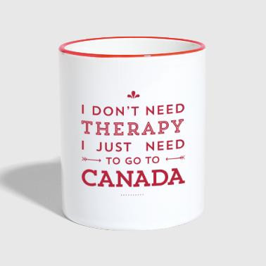 Kanada I don't need Therapy, I just need to go to Canada - Tasse zweifarbig