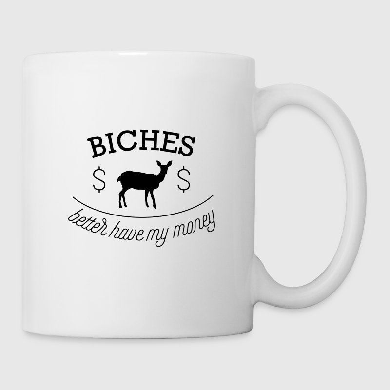 Biches better have money - Mug blanc
