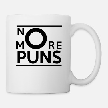 Pun No More Puns - Mug