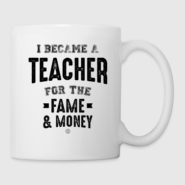 I became a teacher for the fame & money Cool gift - Tazza