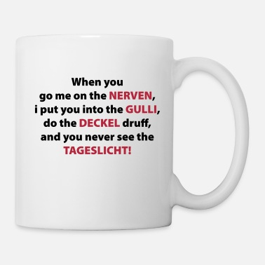 Für Ihn When you go me on the Nerven - Tasse