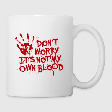 Don't worry, it's not my own blood - Tasse