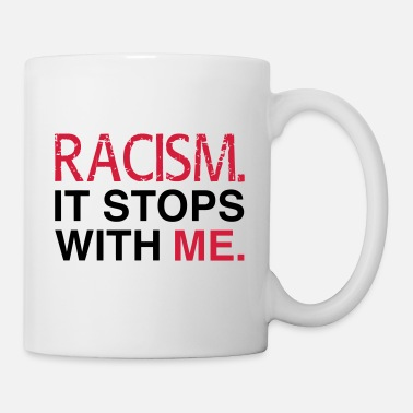 Anti Racism Racism. It Stops With Me. - Anti Racism - Mug